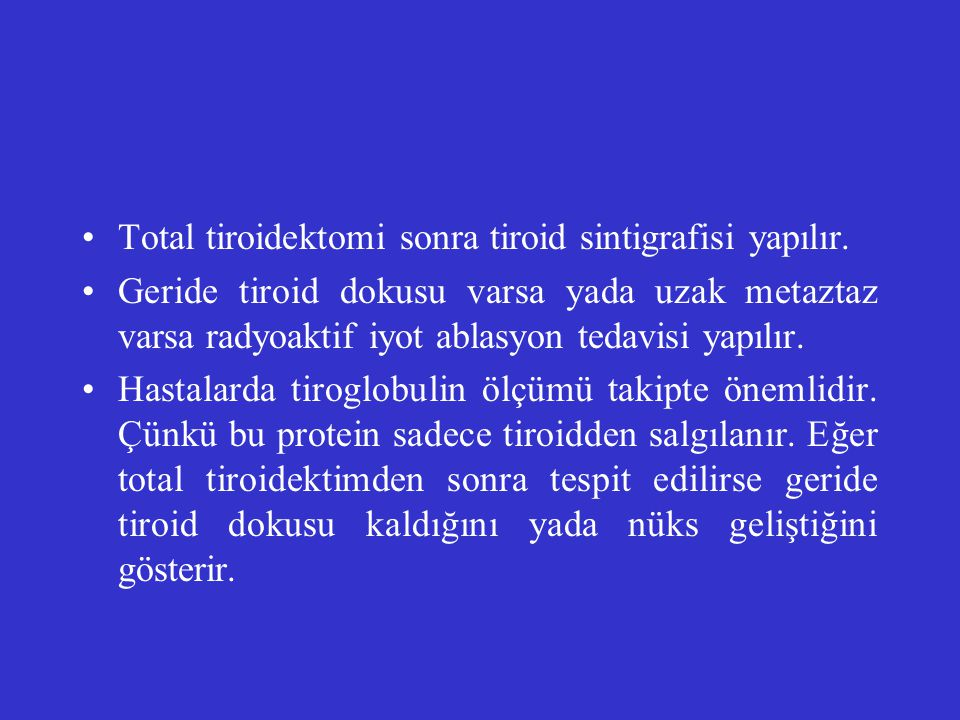 Total tiroidektomi sonra tiroid sintigrafisi yapılır.