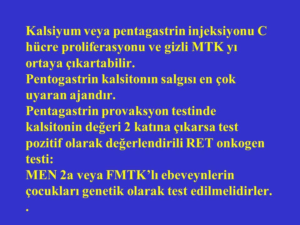 Kalsiyum veya pentagastrin injeksiyonu C hücre proliferasyonu ve gizli MTK yı ortaya çıkartabilir.