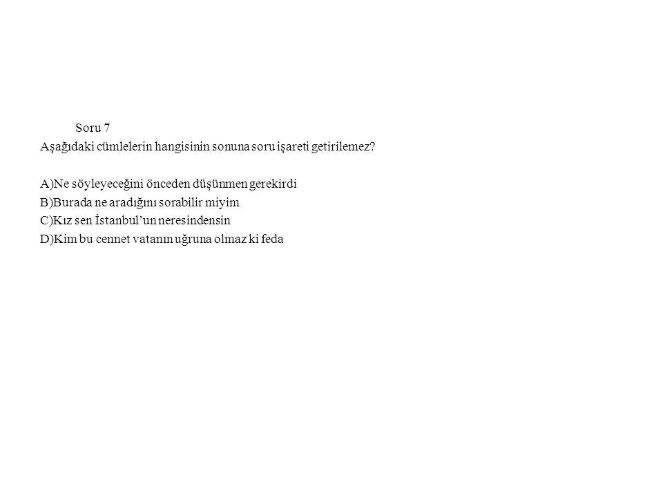Soru 7 Aşağıdaki cümlelerin hangisinin sonuna soru işareti getirilemez A)Ne söyleyeceğini önceden düşünmen gerekirdi.