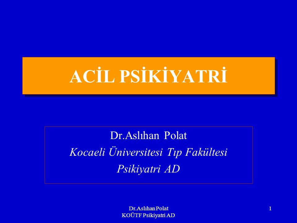 Dr.Aslıhan Polat Kocaeli Üniversitesi Tıp Fakültesi Psikiyatri AD