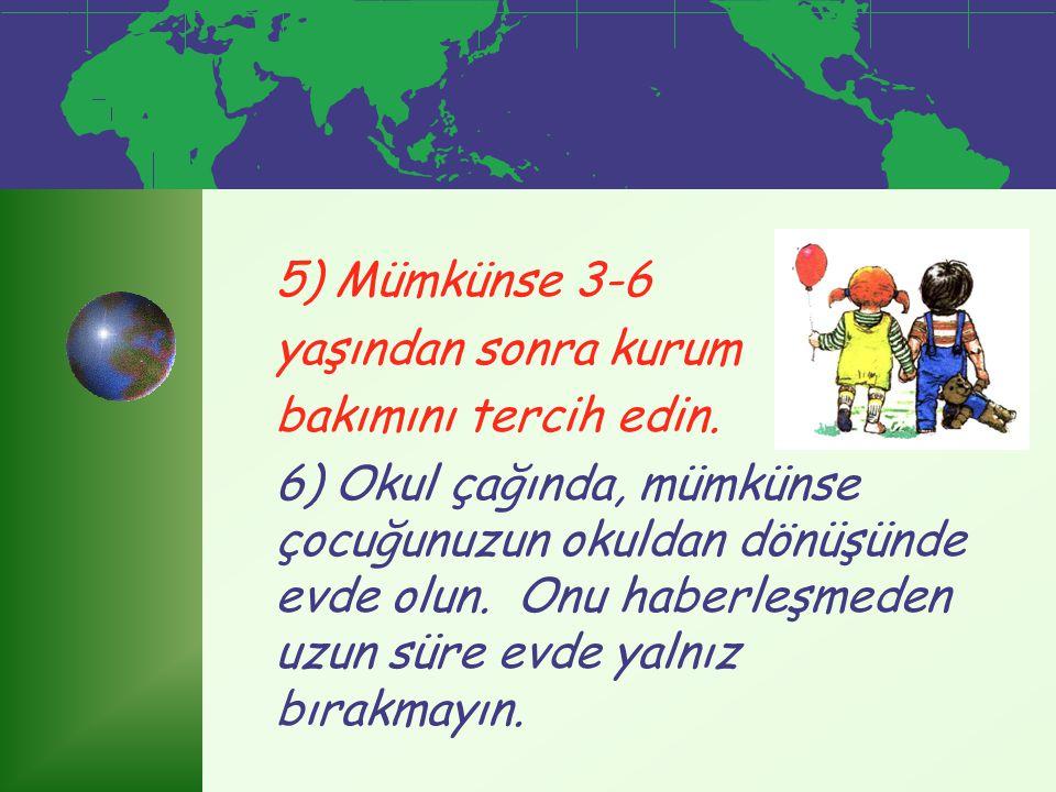 5) Mümkünse 3-6 yaşından sonra kurum. bakımını tercih edin.