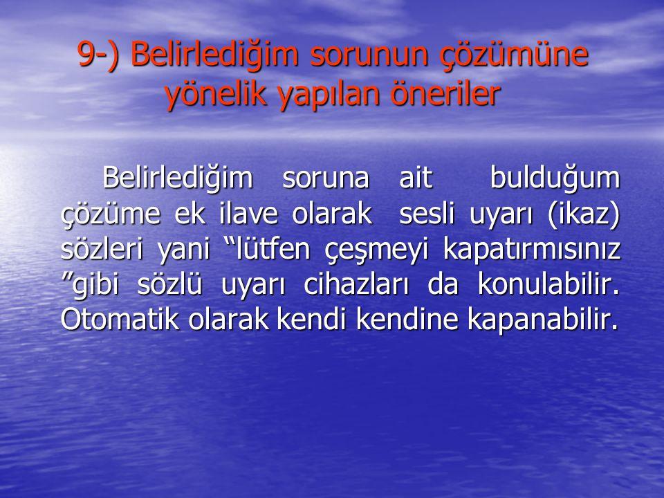 9-) Belirlediğim sorunun çözümüne yönelik yapılan öneriler