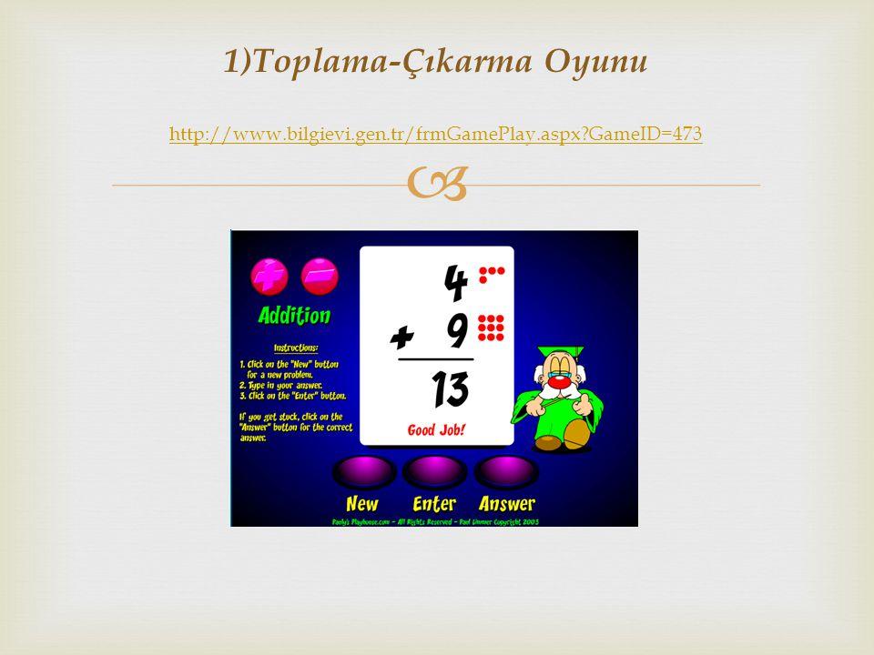 1)Toplama-Çıkarma Oyunu http://www.bilgievi.gen.tr/frmGamePlay.aspx GameID=473
