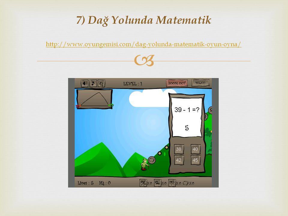 7) Dağ Yolunda Matematik http://www. oyungemisi