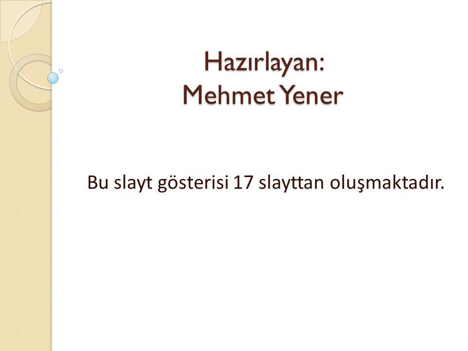 Hazırlayan: Mehmet Yener
