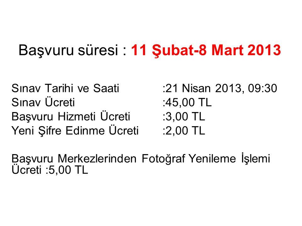 Başvuru süresi : 11 Şubat-8 Mart 2013