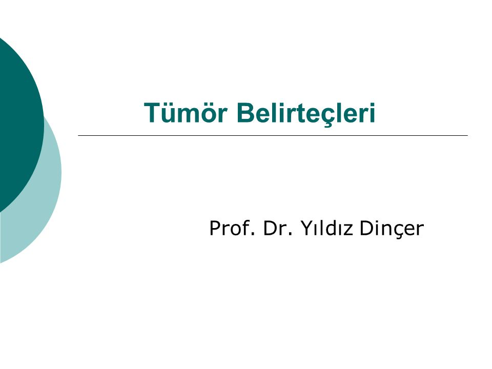 Tümör Belirteçleri Prof. Dr. Yıldız Dinçer