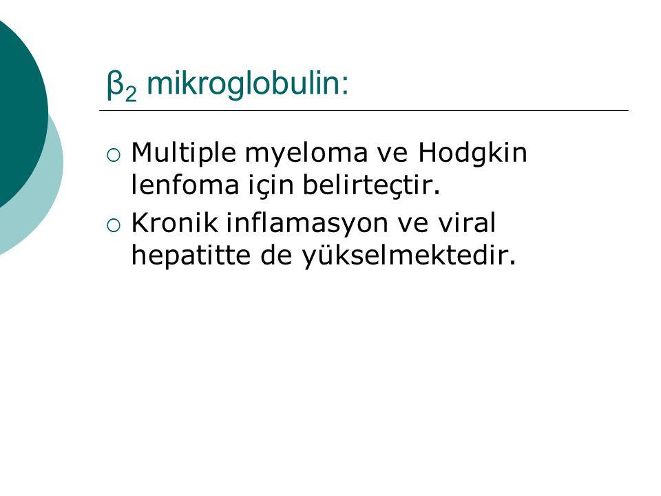 β2 mikroglobulin: Multiple myeloma ve Hodgkin lenfoma için belirteçtir.