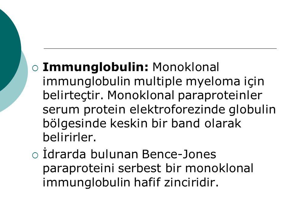 Immunglobulin: Monoklonal immunglobulin multiple myeloma için belirteçtir. Monoklonal paraproteinler serum protein elektroforezinde globulin bölgesinde keskin bir band olarak belirirler.