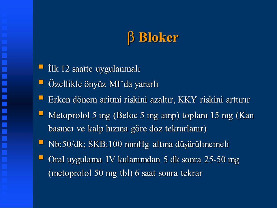 β Bloker İlk 12 saatte uygulanmalı Özellikle önyüz MI'da yararlı