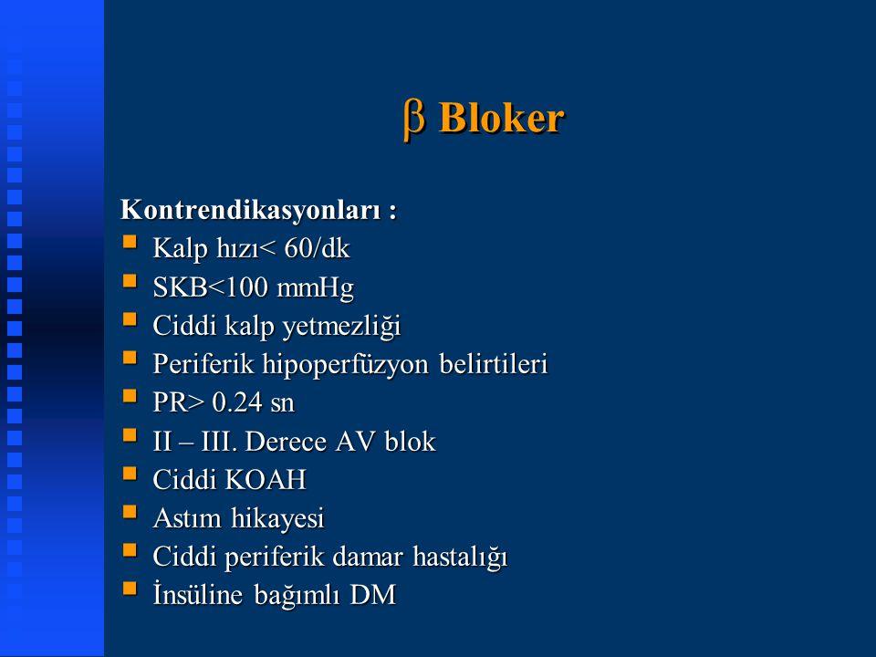 β Bloker Kontrendikasyonları : Kalp hızı< 60/dk SKB<100 mmHg