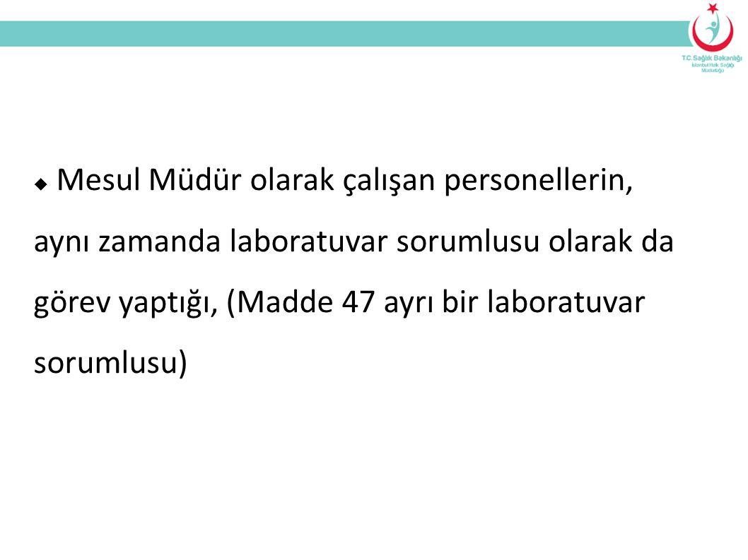 Mesul Müdür olarak çalışan personellerin, aynı zamanda laboratuvar sorumlusu olarak da görev yaptığı, (Madde 47 ayrı bir laboratuvar sorumlusu)