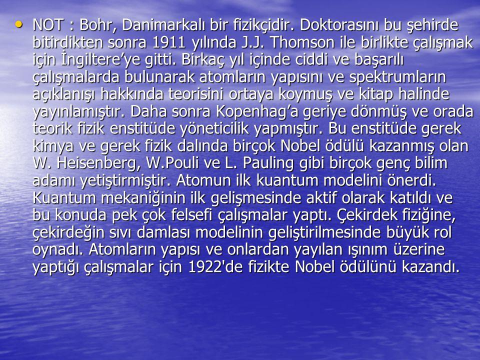 NOT : Bohr, Danimarkalı bir fizikçidir