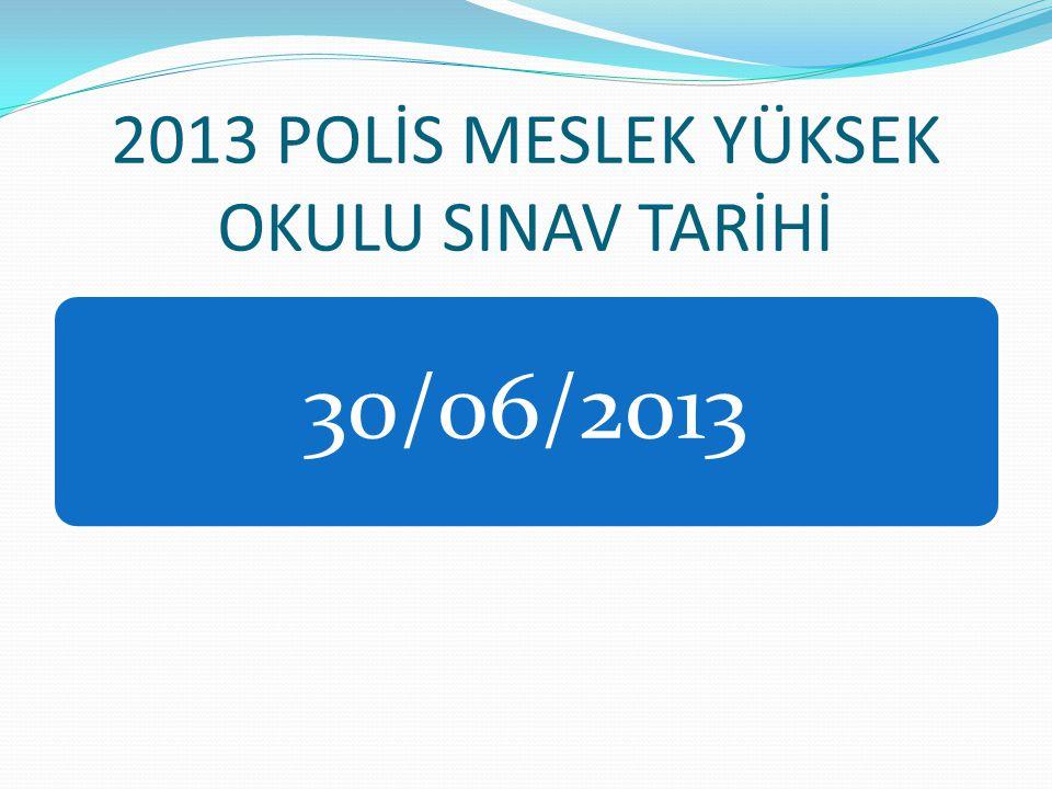2013 POLİS MESLEK YÜKSEK OKULU SINAV TARİHİ