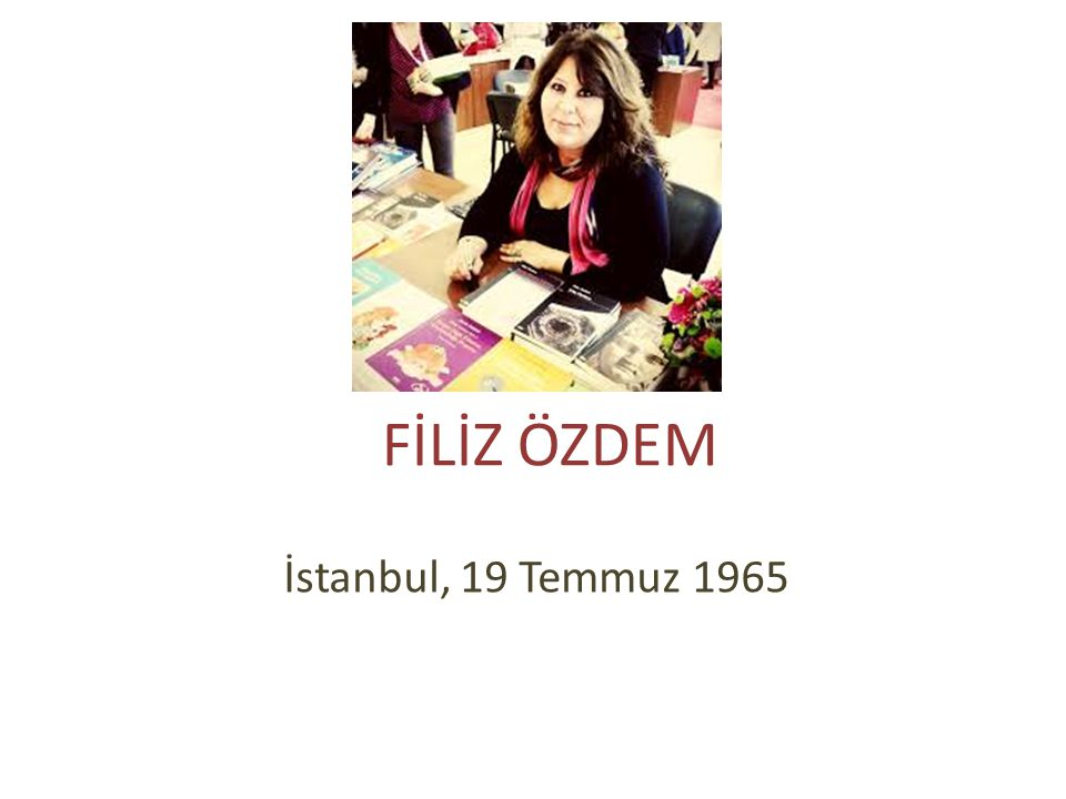 FİLİZ ÖZDEM İstanbul, 19 Temmuz 1965