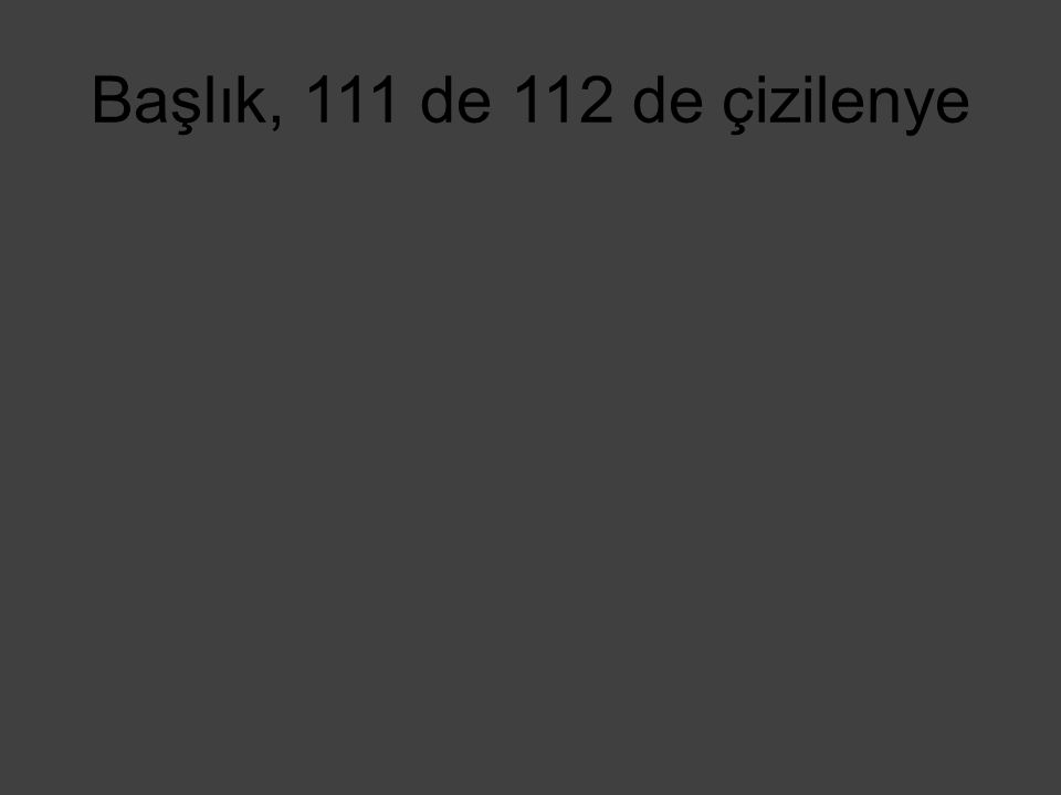 Başlık, 111 de 112 de çizilenye