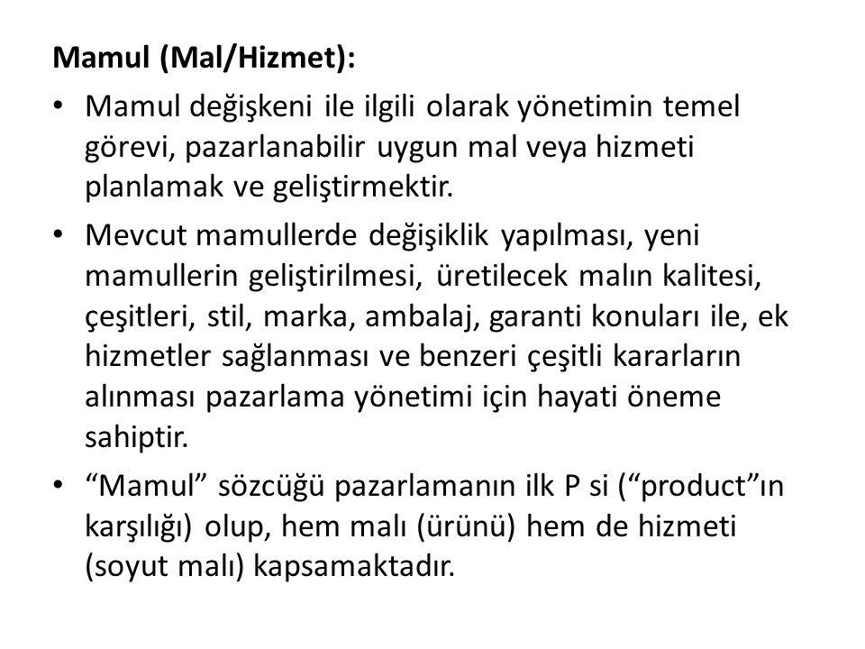 Mamul (Mal/Hizmet): Mamul değişkeni ile ilgili olarak yönetimin temel görevi, pazarlanabilir uygun mal veya hizmeti planlamak ve geliştirmektir.