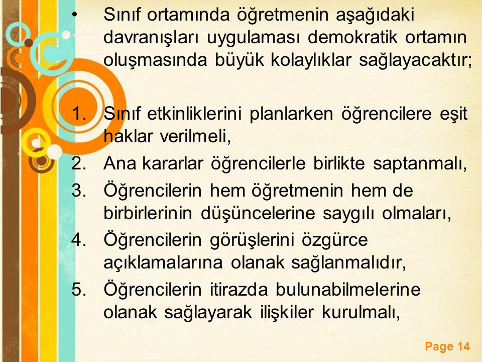 Sınıf ortamında öğretmenin aşağıdaki davranışları uygulaması demokratik ortamın oluşmasında büyük kolaylıklar sağlayacaktır;