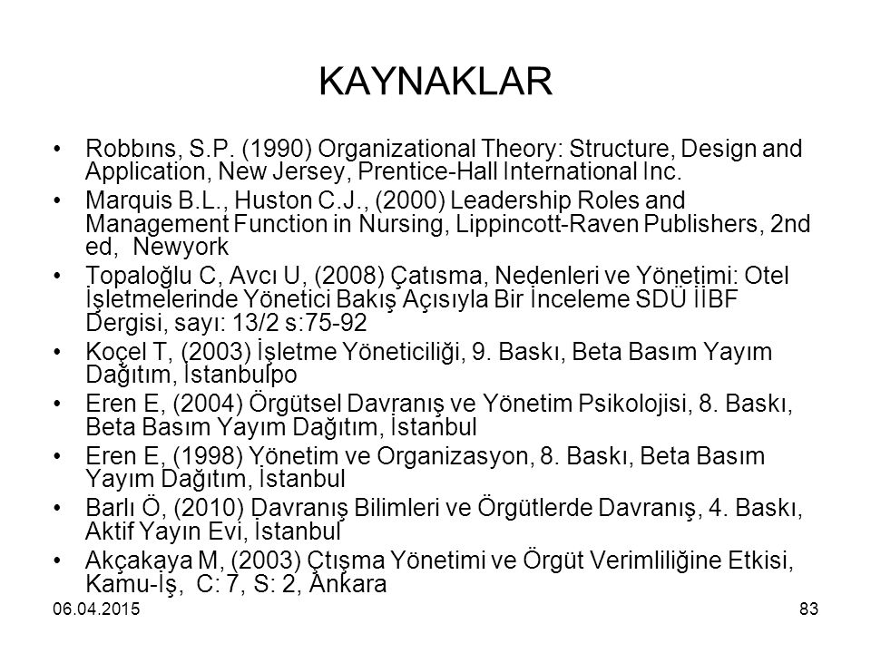 KAYNAKLAR Robbıns, S.P. (1990) Organizational Theory: Structure, Design and Application, New Jersey, Prentice-Hall International Inc.