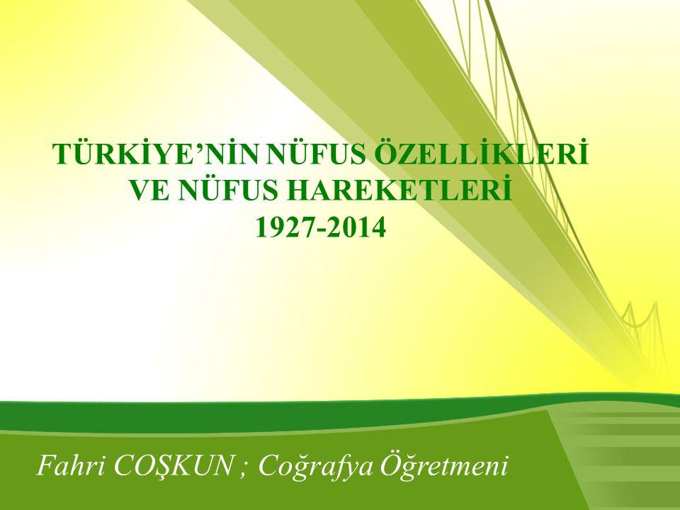 TÜRKİYE'NİN NÜFUS ÖZELLİKLERİ VE NÜFUS HAREKETLERİ 1927-2014