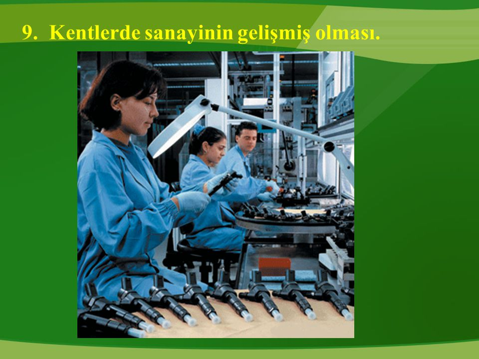 9. Kentlerde sanayinin gelişmiş olması.