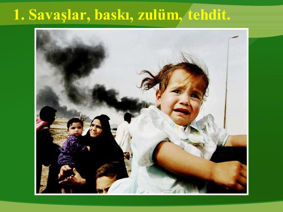1. Savaşlar, baskı, zulüm, tehdit.