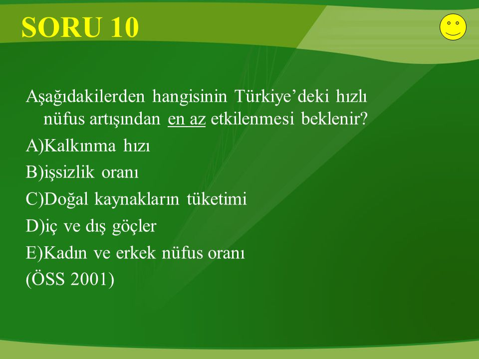 SORU 10 Aşağıdakilerden hangisinin Türkiye'deki hızlı nüfus artışından en az etkilenmesi beklenir A)Kalkınma hızı.
