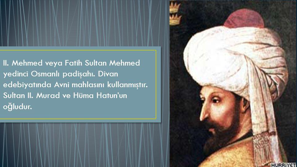 II. Mehmed veya Fatih Sultan Mehmed yedinci Osmanlı padişahı
