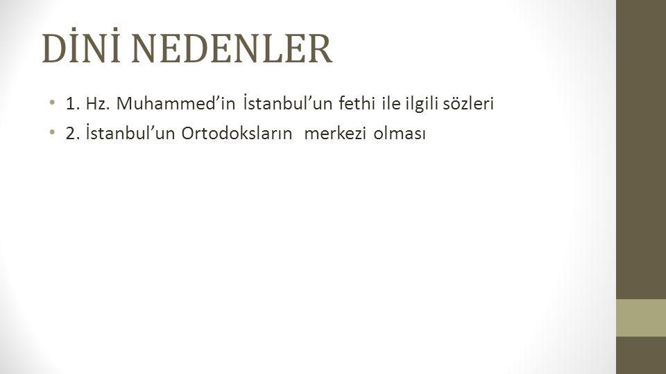 DİNİ NEDENLER 1. Hz. Muhammed'in İstanbul'un fethi ile ilgili sözleri