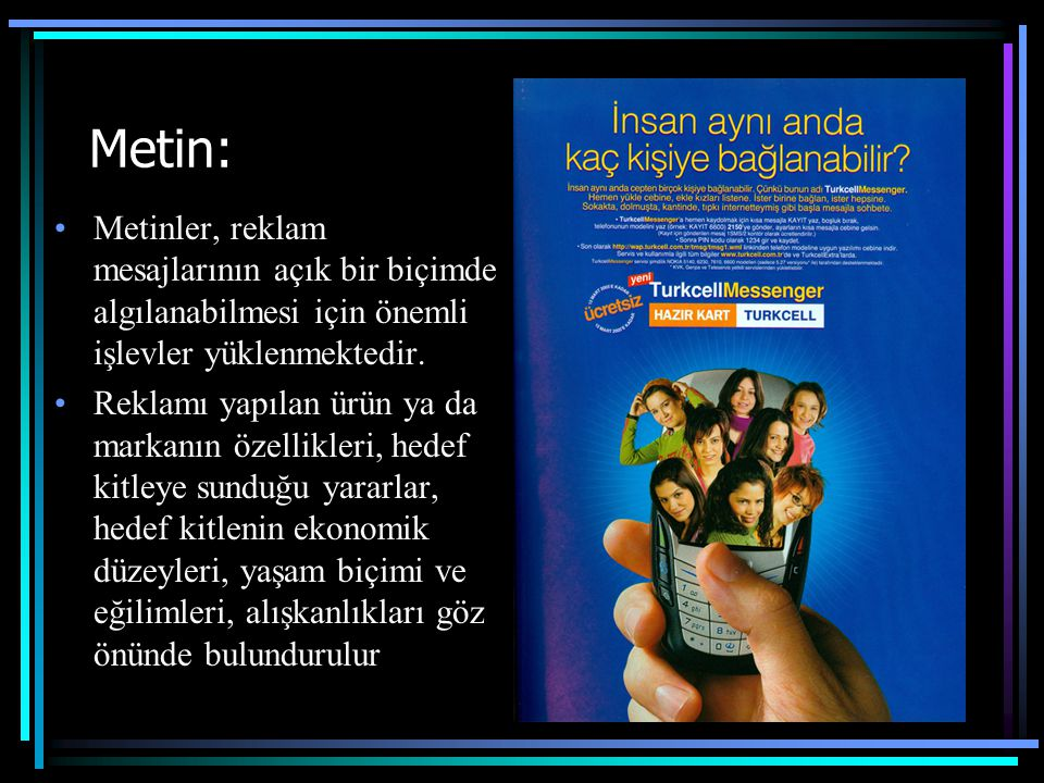 Metin: Metinler, reklam mesajlarının açık bir biçimde algılanabilmesi için önemli işlevler yüklenmektedir.