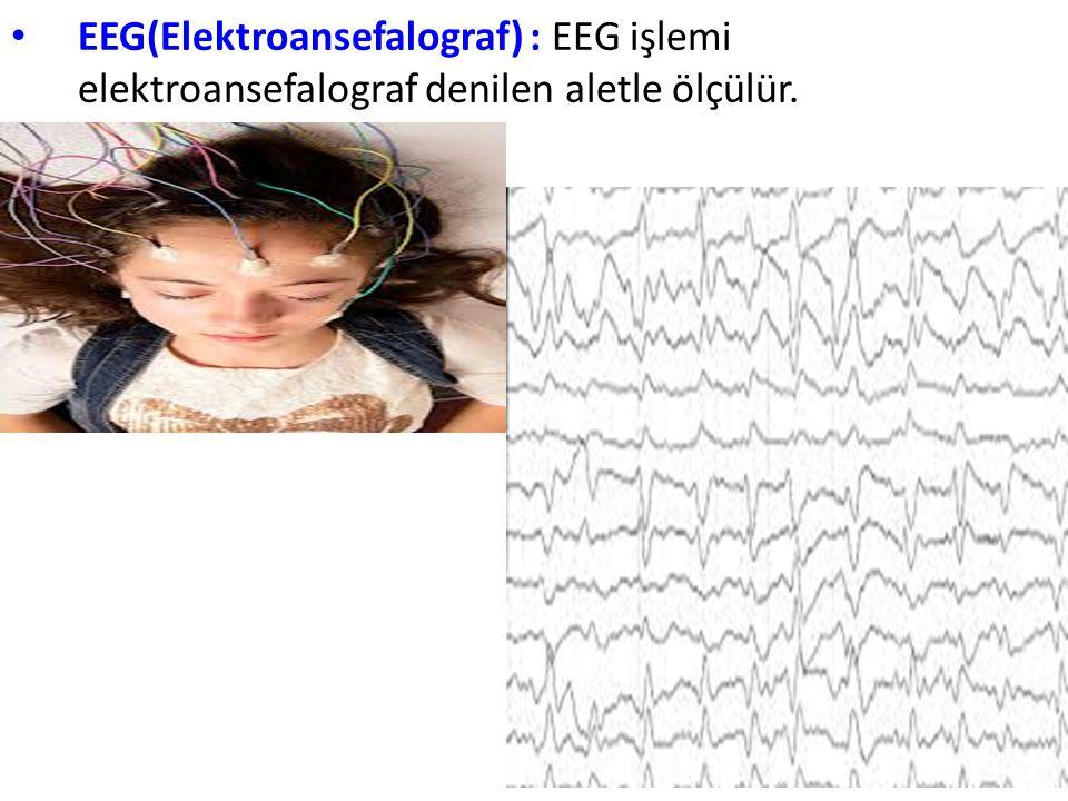 EEG(Elektroansefalograf) : EEG işlemi elektroansefalograf denilen aletle ölçülür.
