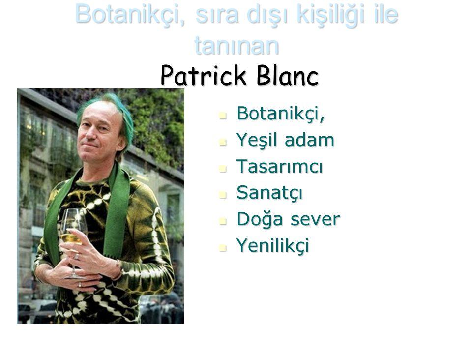 Botanikçi, sıra dışı kişiliği ile tanınan Patrick Blanc