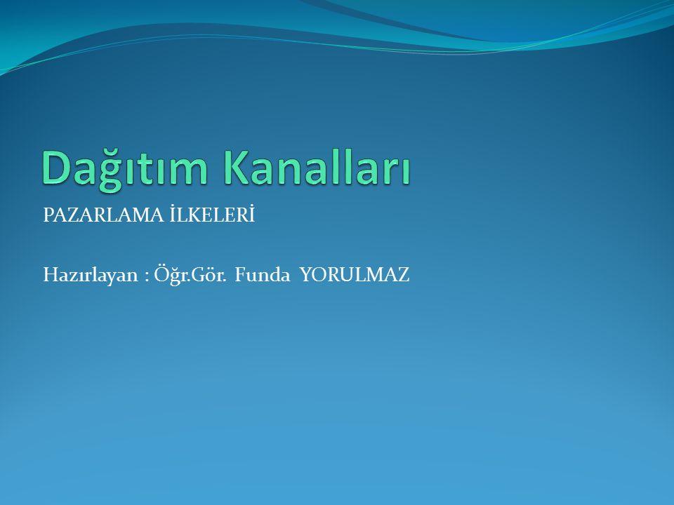 Dağıtım Kanalları PAZARLAMA İLKELERİ