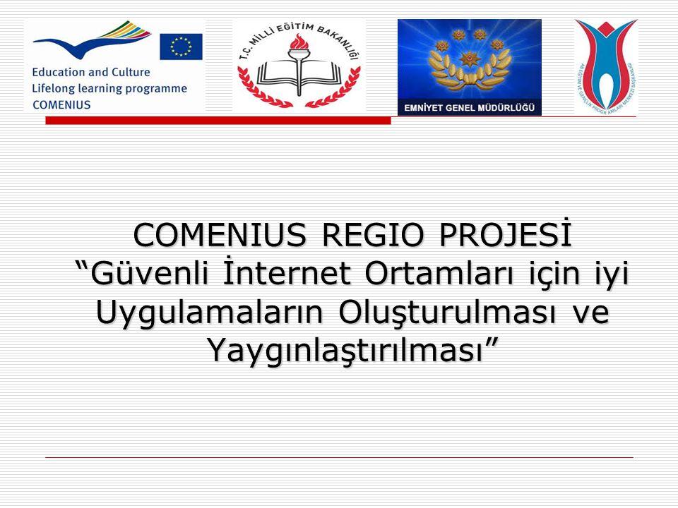 COMENIUS REGIO PROJESİ Güvenli İnternet Ortamları için iyi Uygulamaların Oluşturulması ve Yaygınlaştırılması