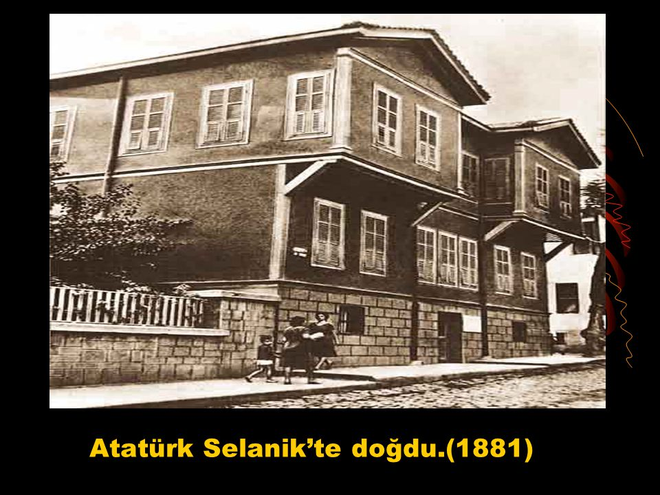 Atatürk Selanik'te doğdu.(1881)