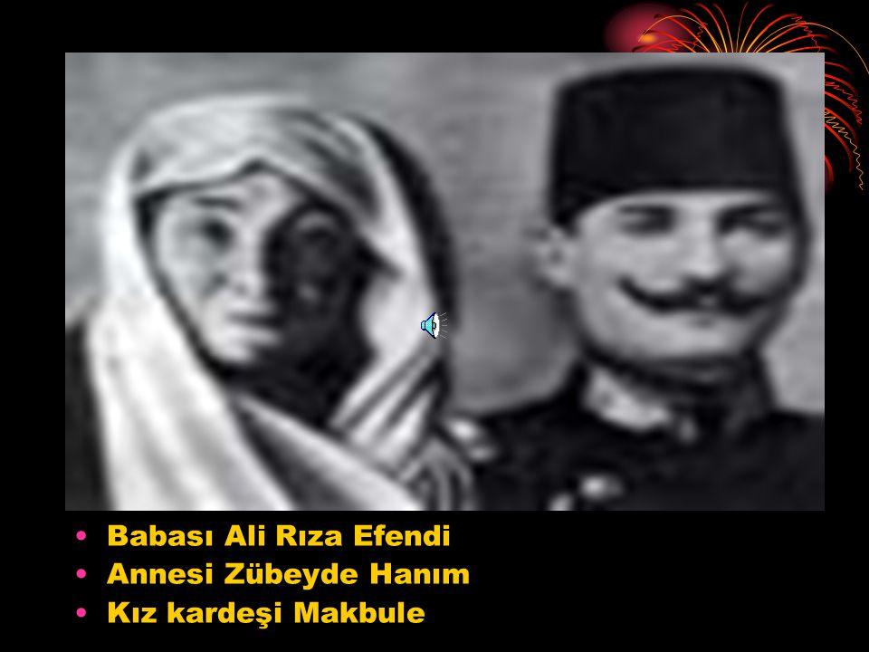 Babası Ali Rıza Efendi Annesi Zübeyde Hanım Kız kardeşi Makbule