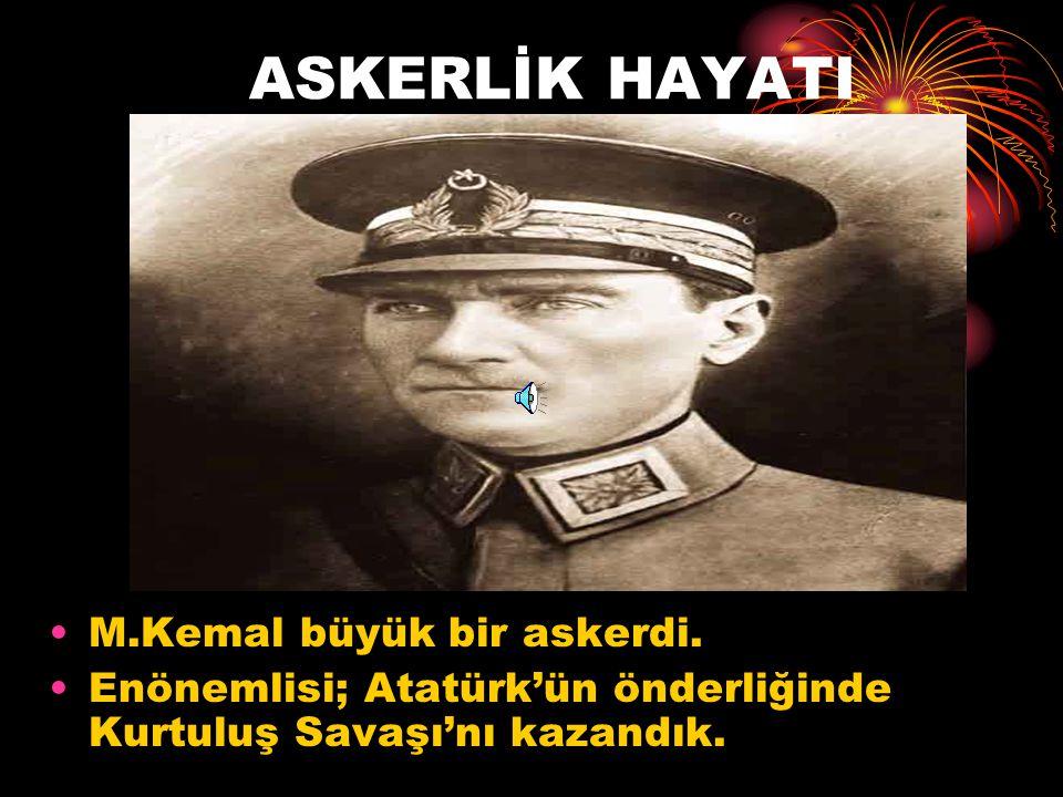 ASKERLİK HAYATI M.Kemal büyük bir askerdi.