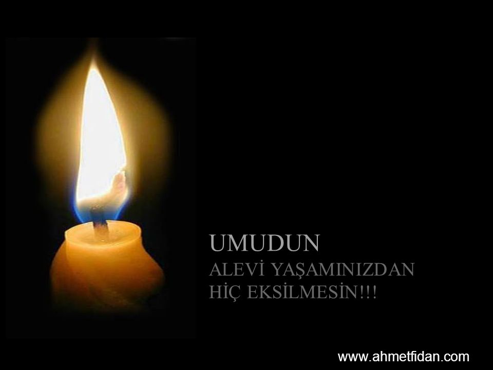 UMUDUN ALEVİ YAŞAMINIZDAN HİÇ EKSİLMESİN!!! www.ahmetfidan.com