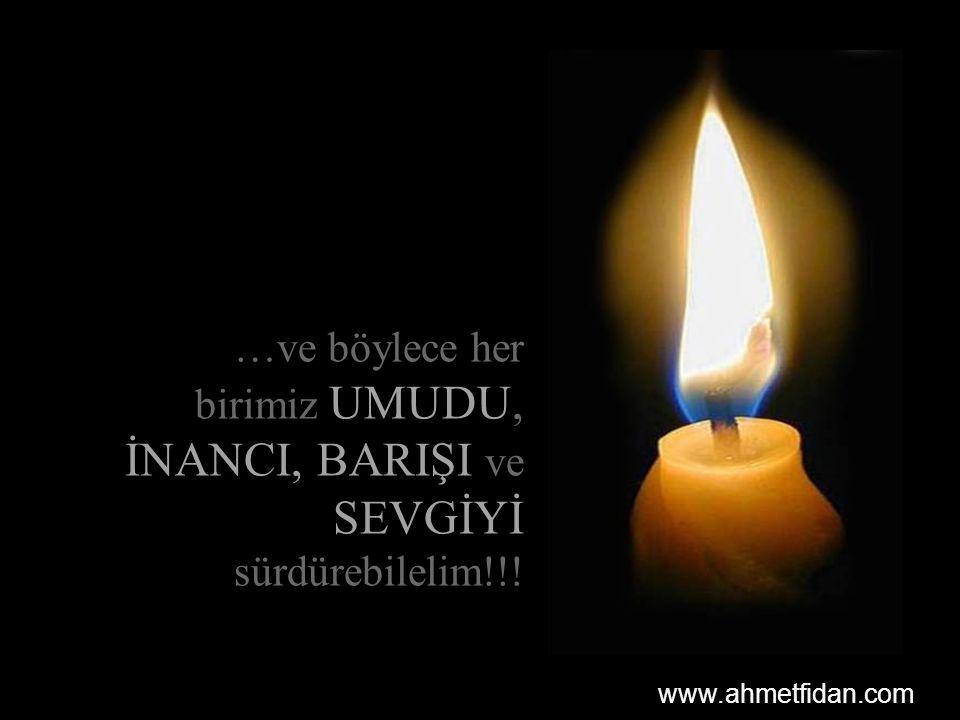 …ve böylece her birimiz UMUDU, İNANCI, BARIŞI ve SEVGİYİ sürdürebilelim!!!