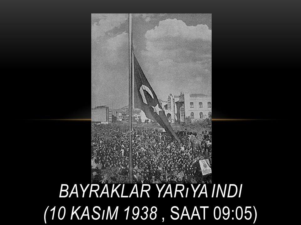 Bayraklar yarıya indi (10 Kasım 1938 , Saat 09:05)