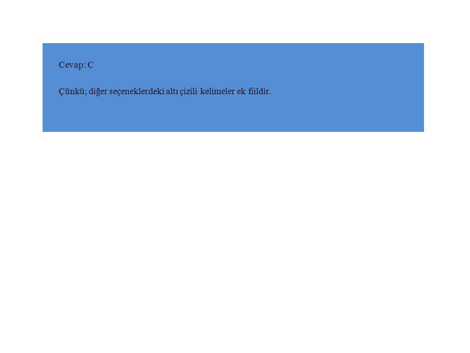 Cevap: C Çünkü; diğer seçeneklerdeki altı çizili kelimeler ek fiildir.