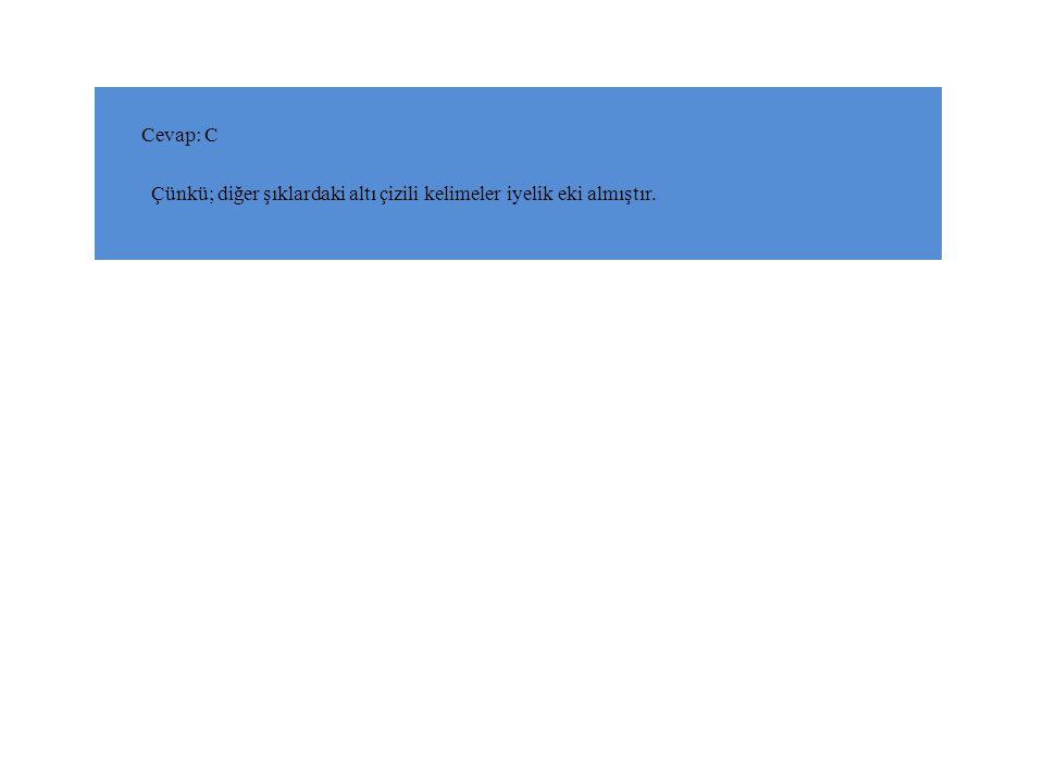 Cevap: C Çünkü; diğer şıklardaki altı çizili kelimeler iyelik eki almıştır.
