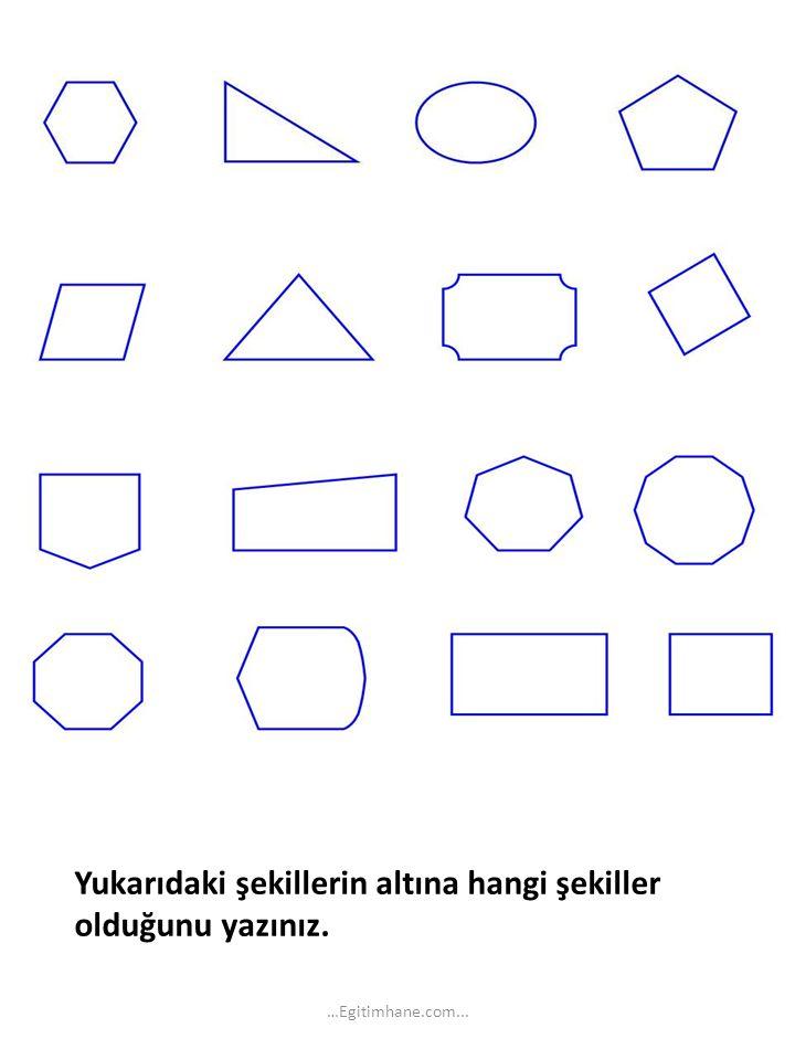 Yukarıdaki şekillerin altına hangi şekiller olduğunu yazınız.