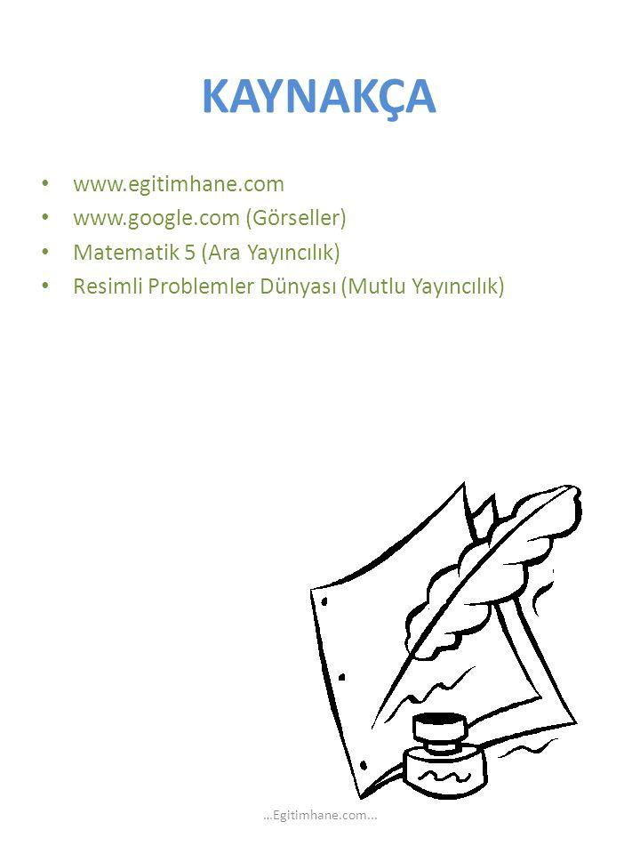 KAYNAKÇA www.egitimhane.com www.google.com (Görseller)
