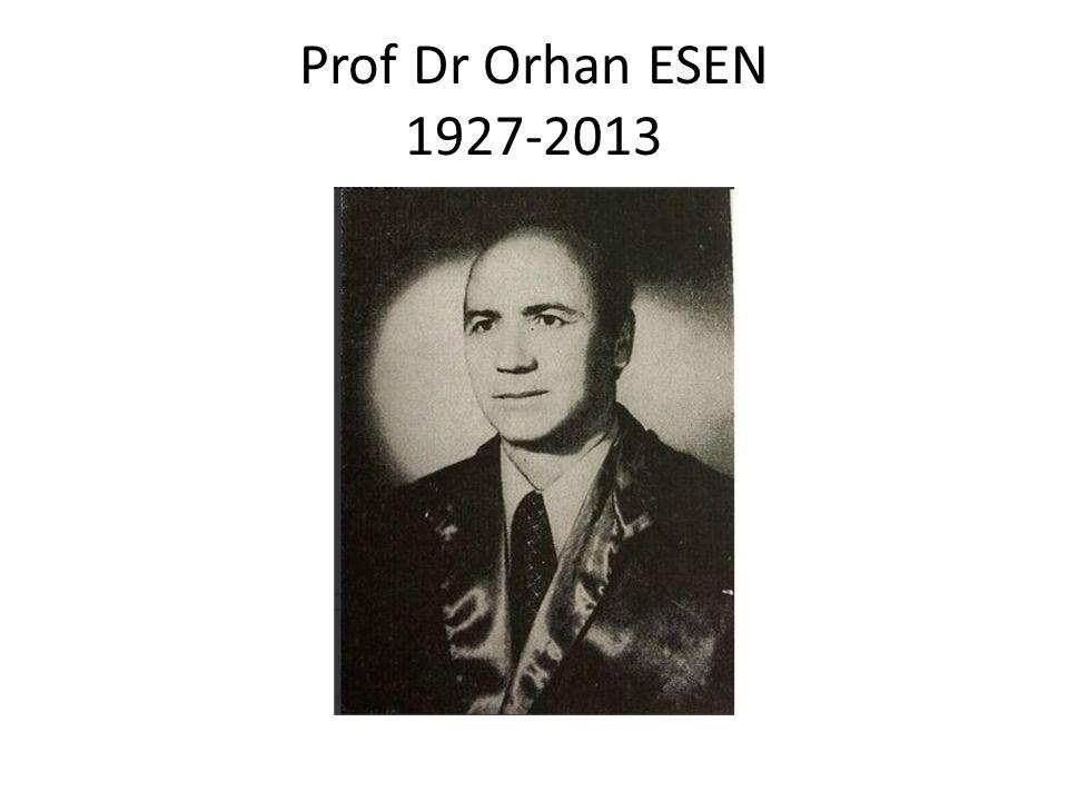 Prof Dr Orhan ESEN 1927-2013