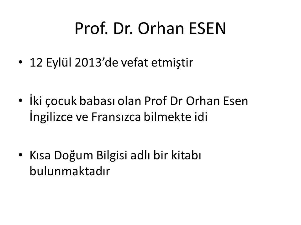 Prof. Dr. Orhan ESEN 12 Eylül 2013'de vefat etmiştir