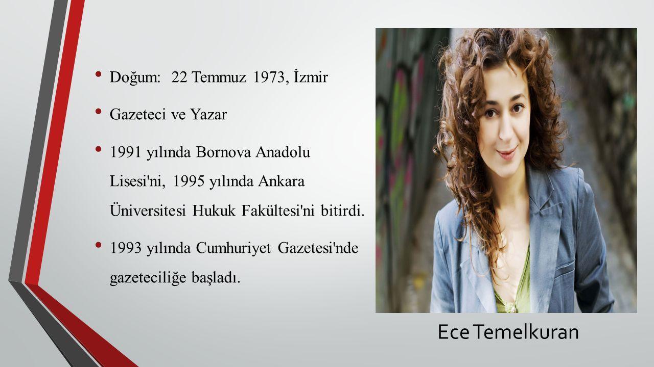 Ece Temelkuran Doğum: 22 Temmuz 1973, İzmir Gazeteci ve Yazar