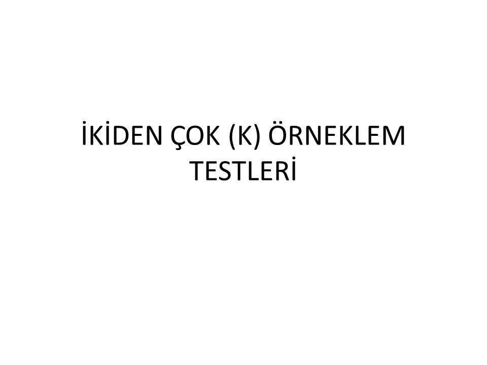 İKİDEN ÇOK (K) ÖRNEKLEM TESTLERİ