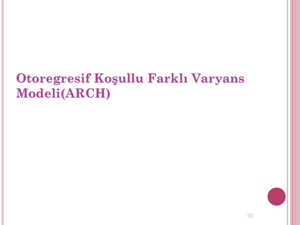 Otoregresif Koşullu Farklı Varyans Modeli(ARCH)