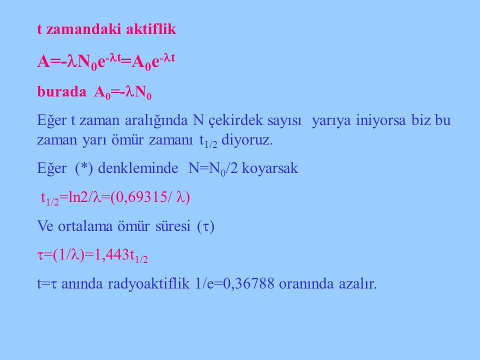A=-N0e-t=A0e-t t zamandaki aktiflik burada A0=-N0